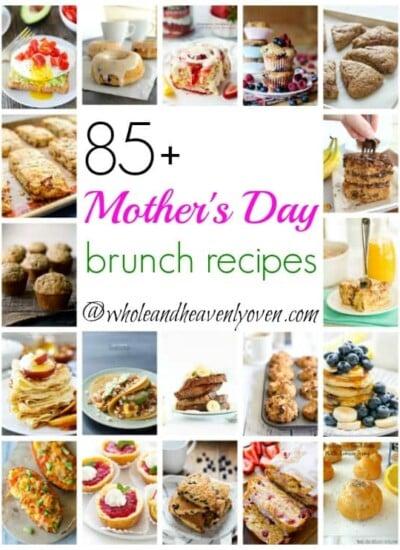 85+ Mother's Day Brunch Recipes | wholeandheavenlyoven.com
