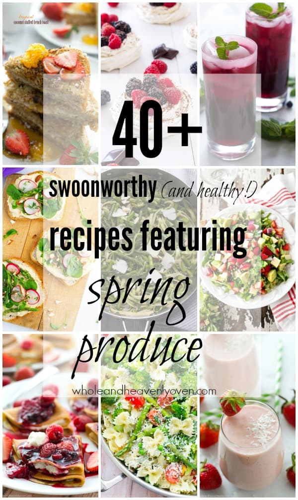 40+ Swoonworthy (and healthy!) Recipes Featuring Spring Produce | wholeandheavenlyoven.com